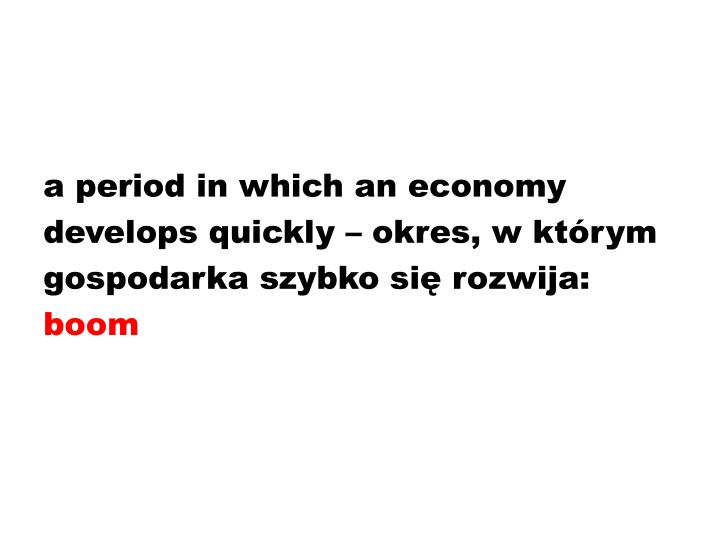 a period in which an economy