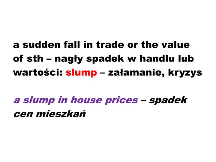 a sudden fall in trade or the value