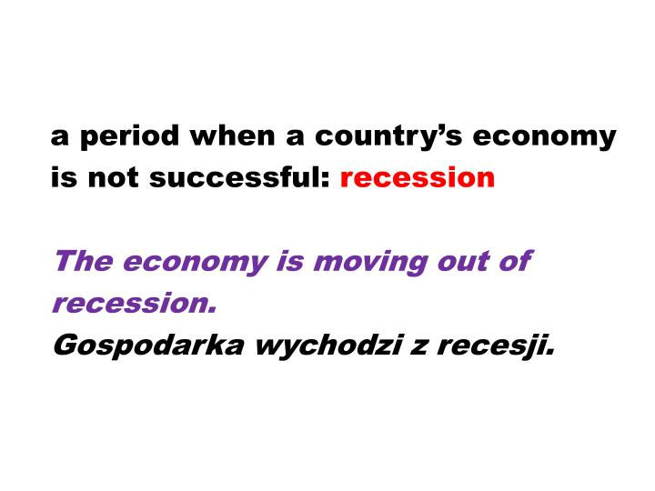 a period when a country's economy