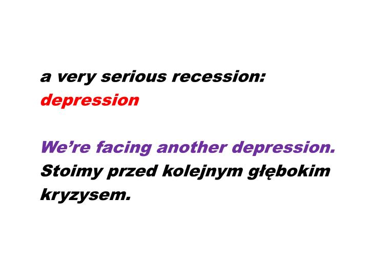 a very serious recession: