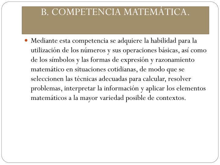 B. COMPETENCIA MATEMÁTICA.