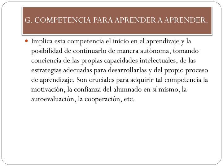G. COMPETENCIA PARA APRENDER A APRENDER.