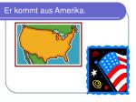 er kommt aus amerika