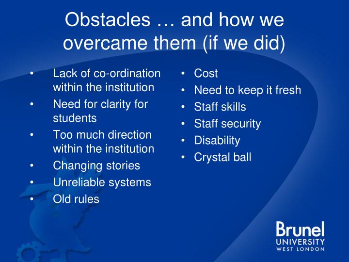 Obstacles … and how we overcame them (if we did)