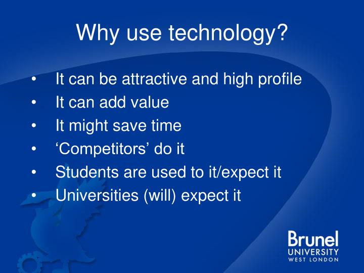 Why use technology?