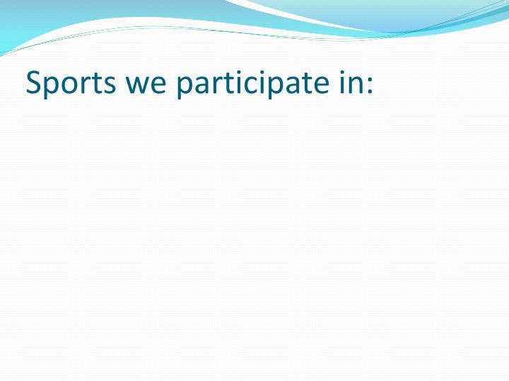 Sports we participate in: