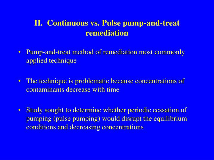 II.  Continuous vs. Pulse pump-and-treat remediation