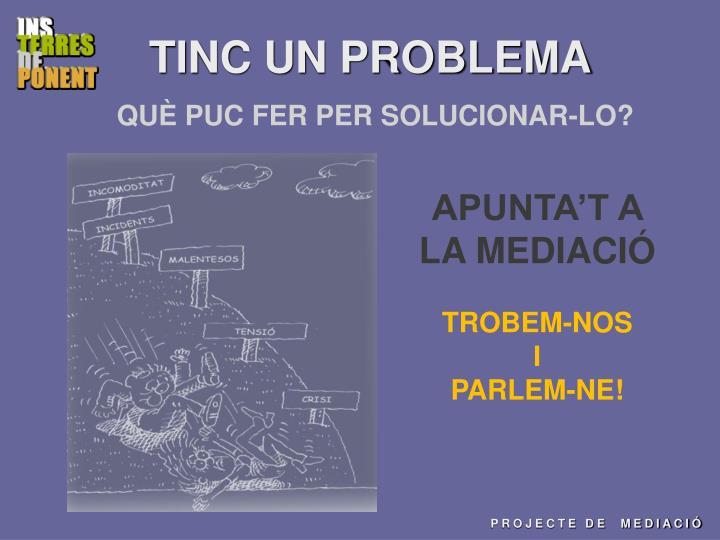 TINC UN PROBLEMA
