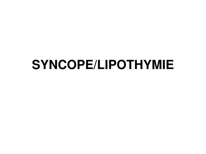 SYNCOPE/LIPOTHYMIE
