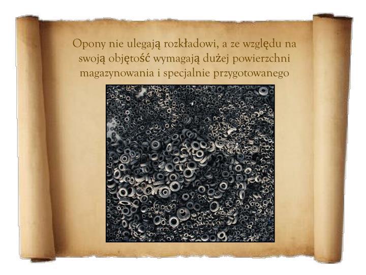 Opony nie ulegają rozkładowi, a ze względu na swoją objętość wymagają dużej powierzchni mag...
