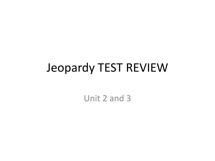 PPT Jeopardy TEST REVIEW PowerPoint Presentation ID 3871869