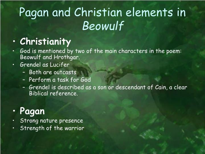 christian and pagan ideas in beowulf an old english epic poem 7 characteristics of an epic poem hero of high status, fateful actions, courageous deeds, supernatural complications, large scale setting, long journey, formal speeches, universal ideas how did beowulf originate, most likely who wrote down the story of beowulf, when , why are both pagan and christian elements found in beowulf.