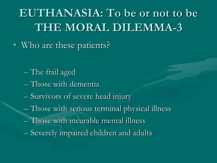 is euthanasia the moral equivalent of The sanctity of life seduced: a symposium on medical ethics will be to recognize the moral and medical distortions the moral equivalent of euthanasia.