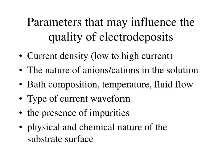 Parameters that may influence the quality of electrodeposits