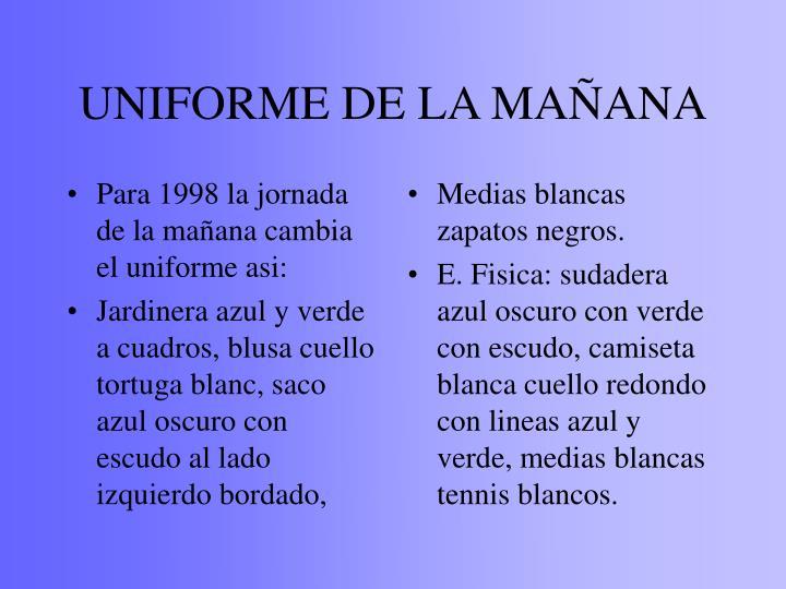 Para 1998 la jornada de la mañana cambia el uniforme asi: