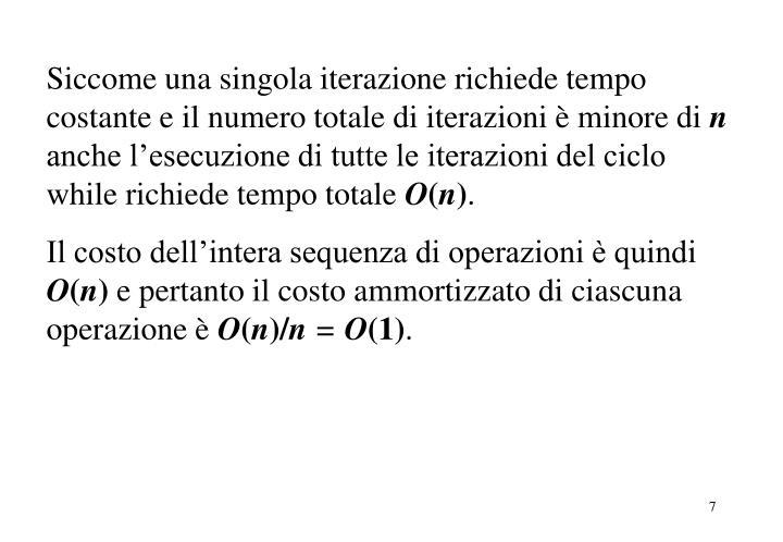 Siccome una singola iterazione richiede tempo costante e il numero totale di iterazioni è minore di