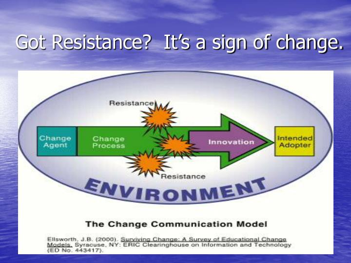 Got Resistance?  It's a sign of change.