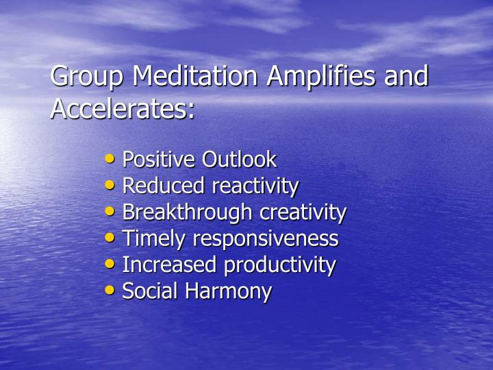 Group Meditation Amplifies and Accelerates: