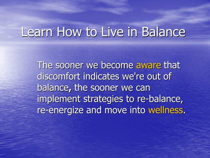 Learn How to Live in Balance