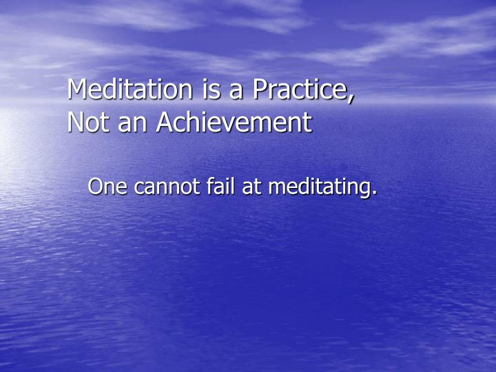 Meditation is a Practice,