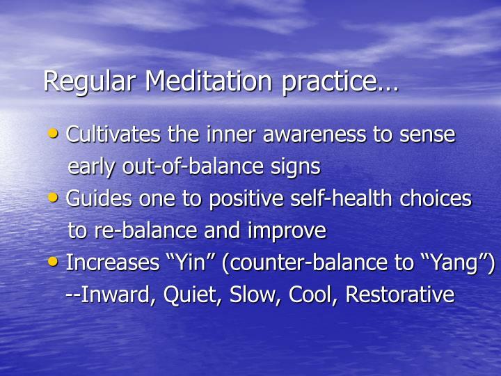 Regular Meditation practice…