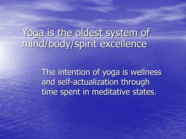 The intention of yoga is wellness and self-actualization through time spent in meditative states.