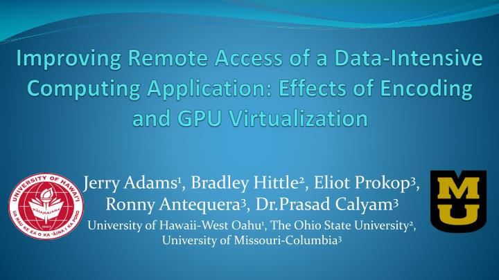 Improving Remote Access of a Data-Intensive Computing Application: Effects of Encoding and GPU Virtu...