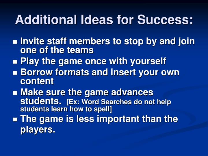 Additional Ideas for Success: