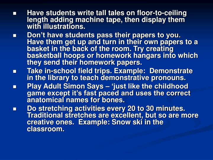 Have students write tall tales on floor-to-ceiling length adding machine tape, then display them with illustrations.