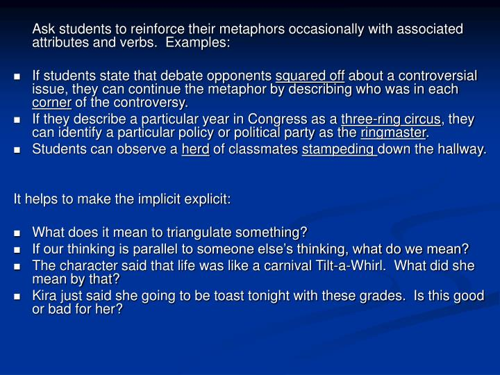 Ask students to reinforce their metaphors occasionally with associated attributes and verbs.  Examples:
