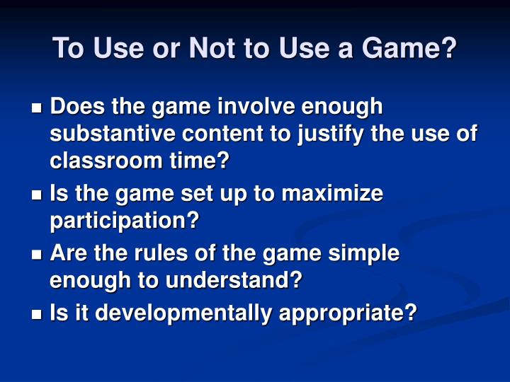 To Use or Not to Use a Game?