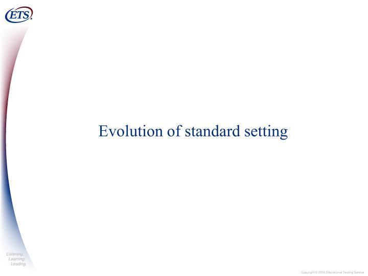 Evolution of standard setting
