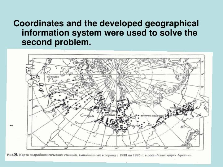 Coordinates and the developed geographical information system were used to solve the second problem.