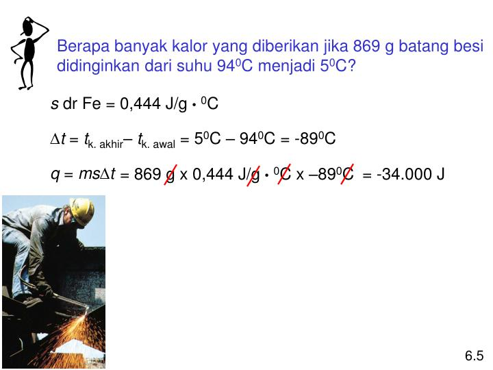 Berapa banyak kalor yang diberikan jika 869 g batang besi didinginkan dari suhu 94
