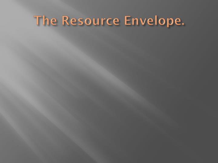 The Resource Envelope.