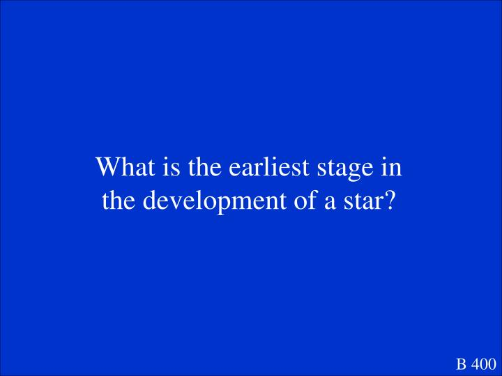 What is the earliest stage in the development of a star?