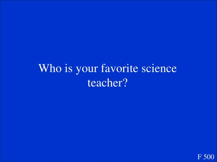 Who is your favorite science teacher?
