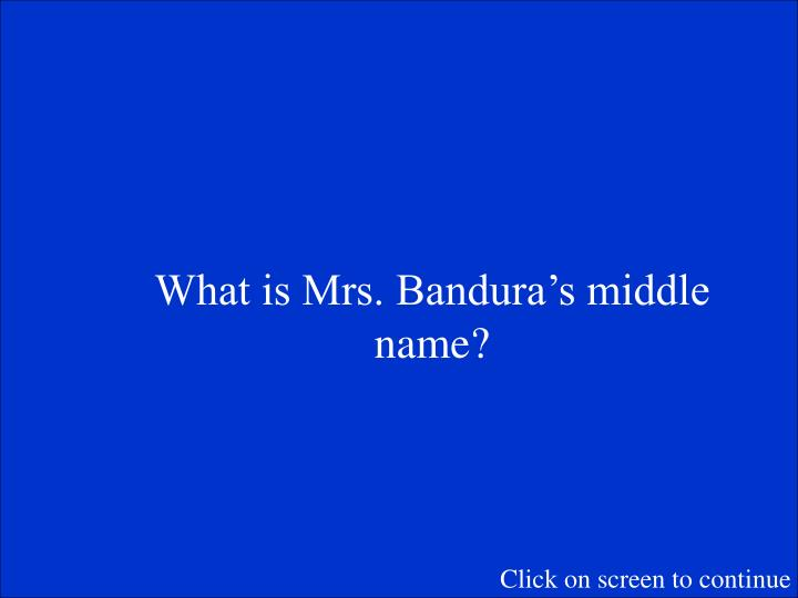 What is Mrs. Bandura's middle name?