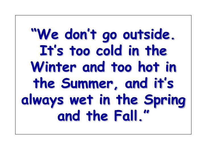 """We don't go outside."