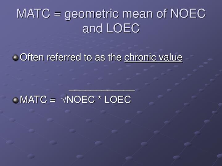 MATC = geometric mean of NOEC and LOEC