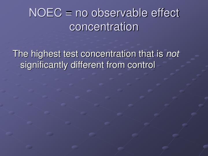 NOEC = no observable effect concentration