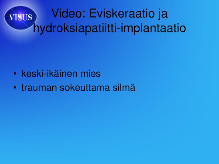 Video: Eviskeraatio ja hydroksiapatiitti-implantaatio