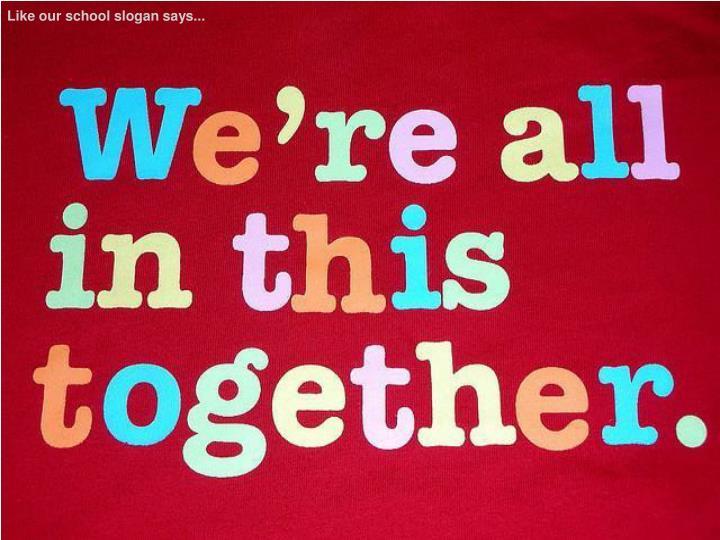 Like our school slogan says...