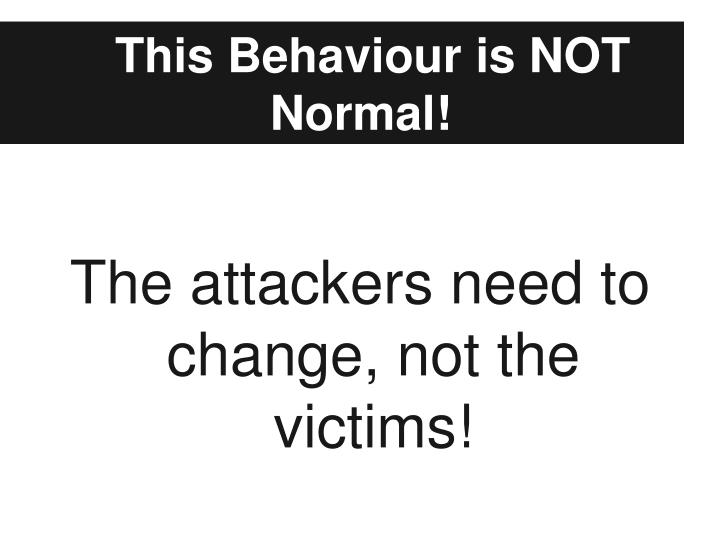 This Behaviour is NOT Normal!