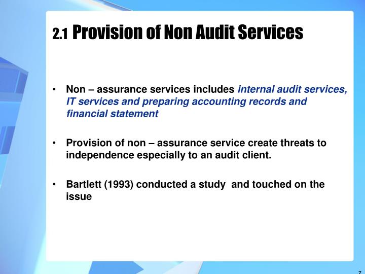 auditor independence and non audit services General requirements, including the provision of certain non-audit services, and specific relationships of the auditor and/or audit team members with the audited entity,  the audit inspection program aims to raise the standard of audit quality and auditor independence in the profession.