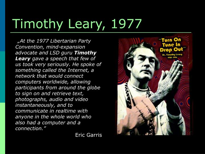 "timothy leary as a hero Jack leary, son of dr timothy leary  called their former hero a ""cop informant,"" a ""liar,"" and a ""paranoid schizophrenic."
