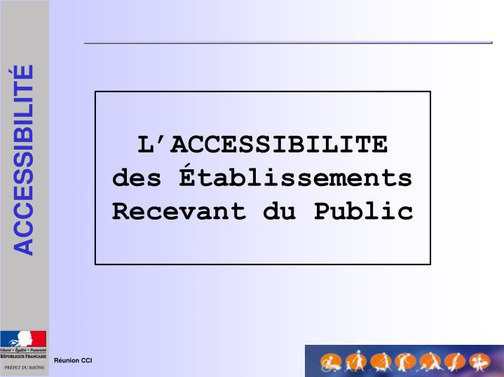 L accessibilite des tablissements recevant du public