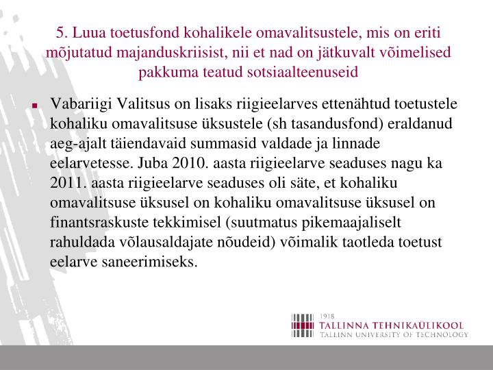5. Luua toetusfond kohalikele omavalitsustele, mis on eriti mõjutatud majanduskriisist, nii et nad on jätkuvalt võimelised pakkuma teatud sotsiaalteenuseid