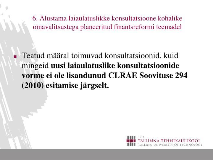 6. Alustama laiaulatuslikke konsultatsioone kohalike omavalitsustega planeeritud finantsreformi teemadel