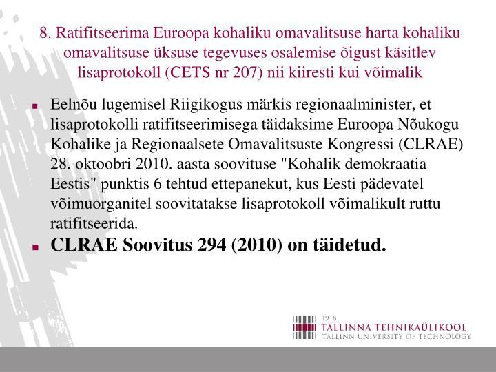 8. Ratifitseerima Euroopa kohaliku omavalitsuse harta kohaliku omavalitsuse üksuse tegevuses osalemise õigust käsitlev lisaprotokoll (CETS nr 207) nii kiiresti kui võimalik
